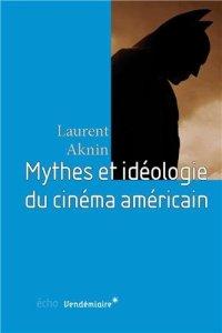 Sources : http://www.livres-cinema.info/livre/5625/mythes-et-ideologie-du-cinema-americain